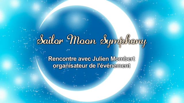 Sailor Moon Symphony ! Rencontre avec Julien Mombert !
